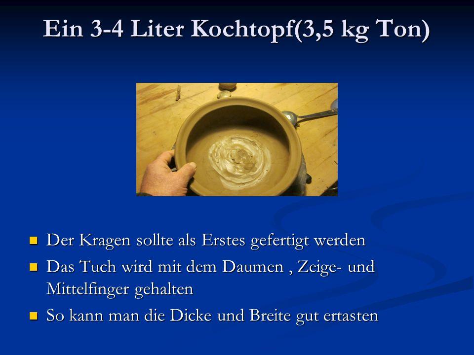 Ein 3-4 Liter Kochtopf(3,5 kg Ton) Der Kragen sollte als Erstes gefertigt werden Das Tuch wird mit dem Daumen, Zeige- und Mittelfinger gehalten So kan