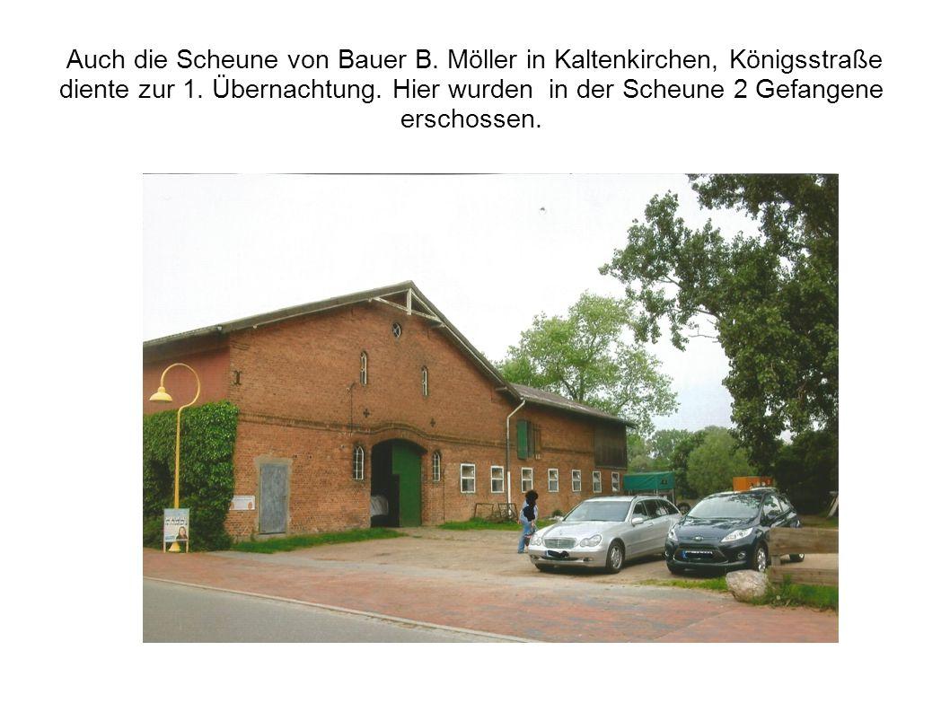 Auch die Scheune von Bauer B. Möller in Kaltenkirchen, Königsstraße diente zur 1. Übernachtung. Hier wurden in der Scheune 2 Gefangene erschossen.