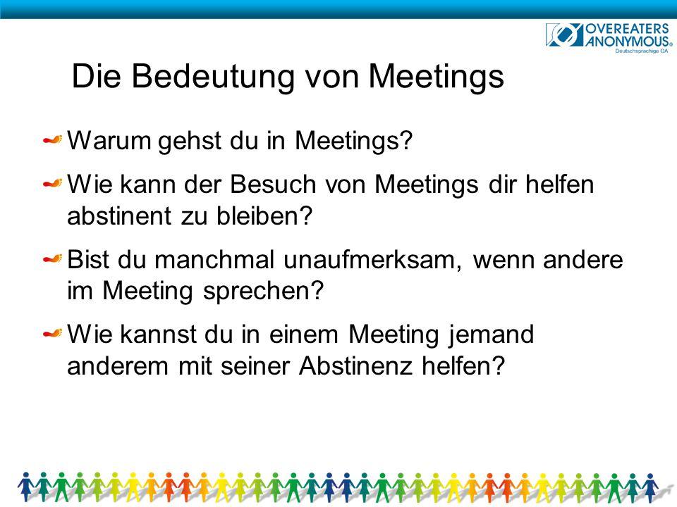 Die Bedeutung von Meetings Warum gehst du in Meetings? Wie kann der Besuch von Meetings dir helfen abstinent zu bleiben? Bist du manchmal unaufmerksam
