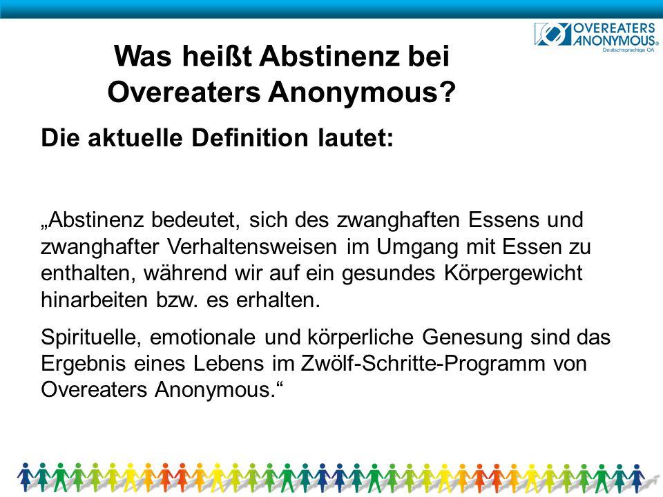 """Was heißt Abstinenz bei Overeaters Anonymous? Die aktuelle Definition lautet: """"Abstinenz bedeutet, sich des zwanghaften Essens und zwanghafter Verhalt"""