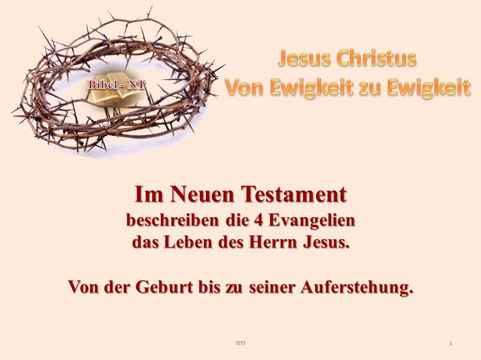 1©TT Im Neuen Testament beschreiben die 4 Evangelien das Leben des Herrn Jesus.