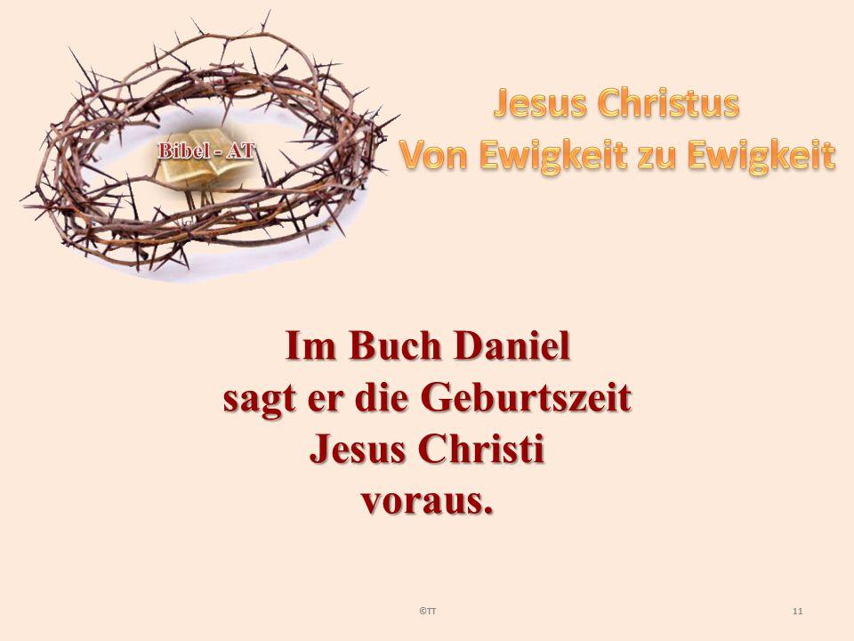 11©TT Im Buch Daniel sagt er die Geburtszeit Jesus Christi voraus.