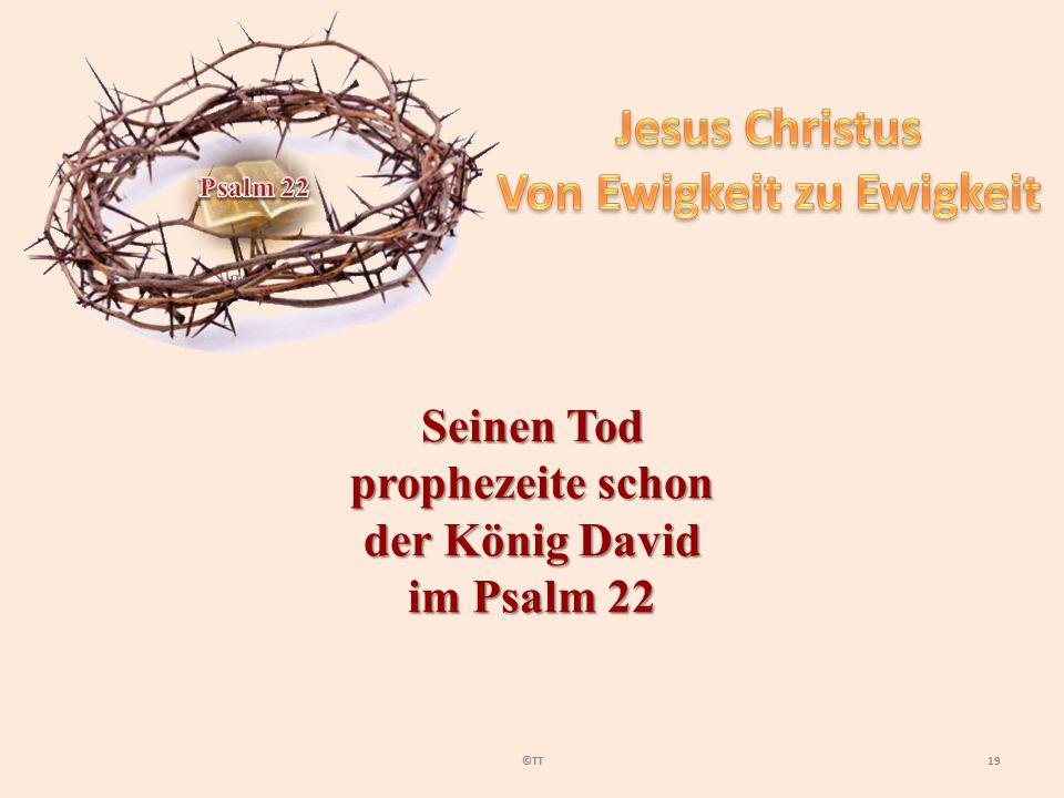 19©TT Seinen Tod prophezeite schon der König David im Psalm 22