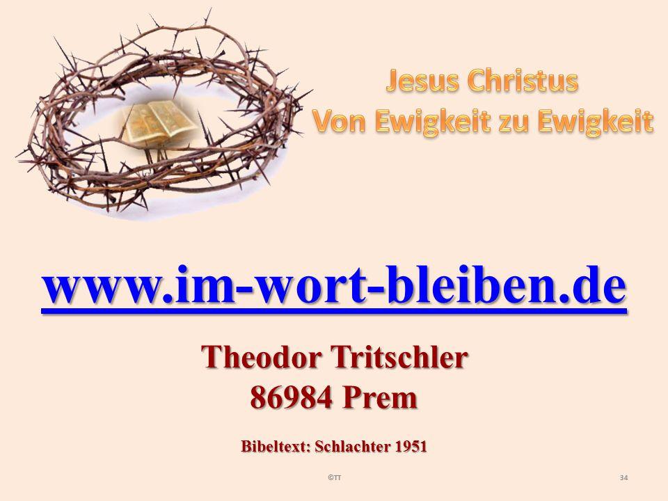 34©TT www.im-wort-bleiben.de Theodor Tritschler 86984 Prem Bibeltext: Schlachter 1951