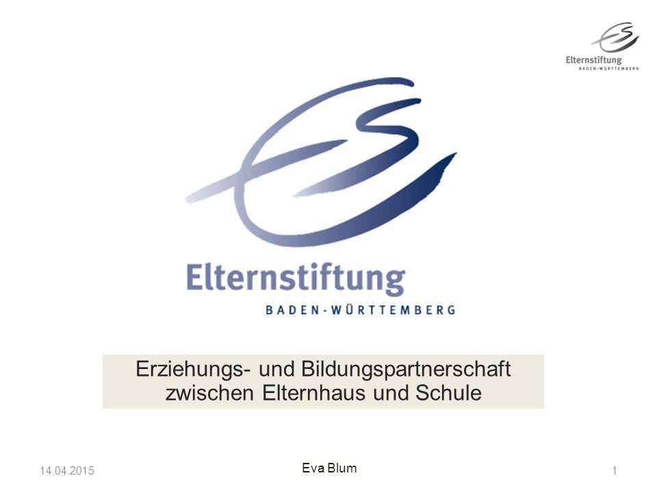 14.04.2015 1 Erziehungs- und Bildungspartnerschaft zwischen Elternhaus und Schule Eva Blum
