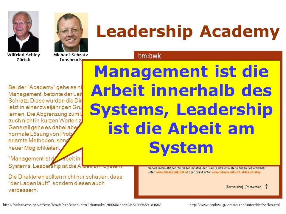 http://www.bmbwk.gv.at/schulen/unterricht/se/lea.xml Wilfried Schley Zürich Michael Schratz Innsbruck Bei der Academy gehe es nicht um Management, betonte der Leiter Michael Schratz.