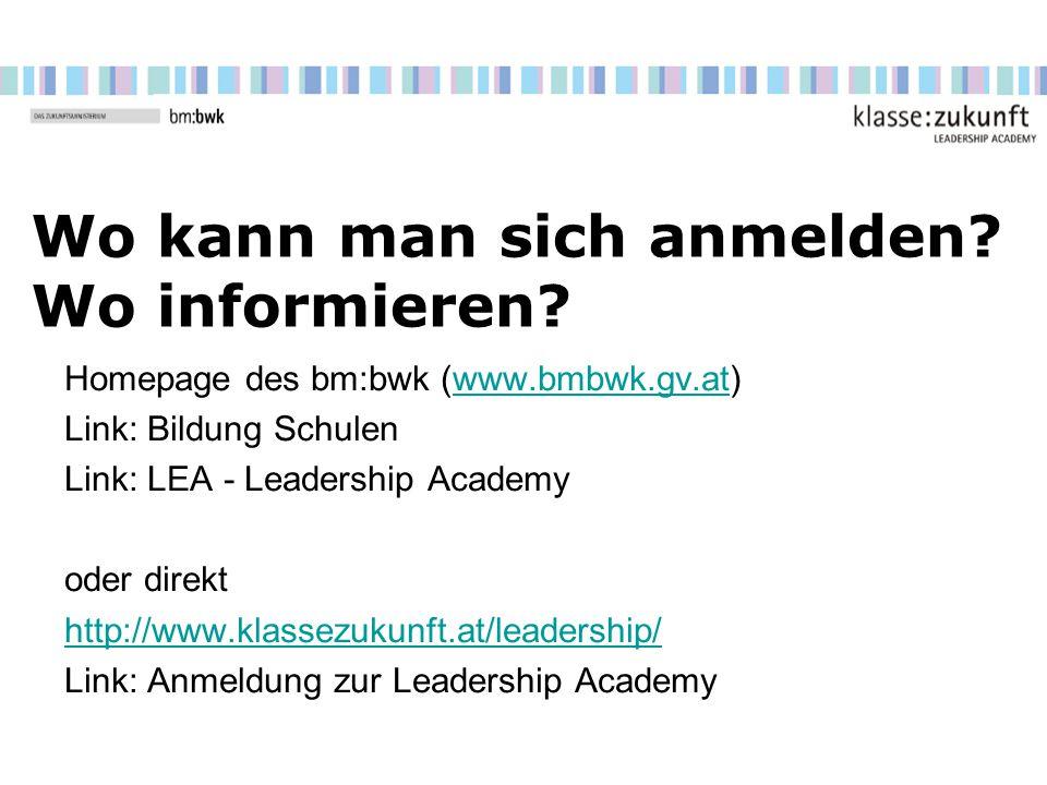 Wo kann man sich anmelden? Wo informieren? Homepage des bm:bwk (www.bmbwk.gv.at)www.bmbwk.gv.at Link: Bildung Schulen Link: LEA - Leadership Academy o