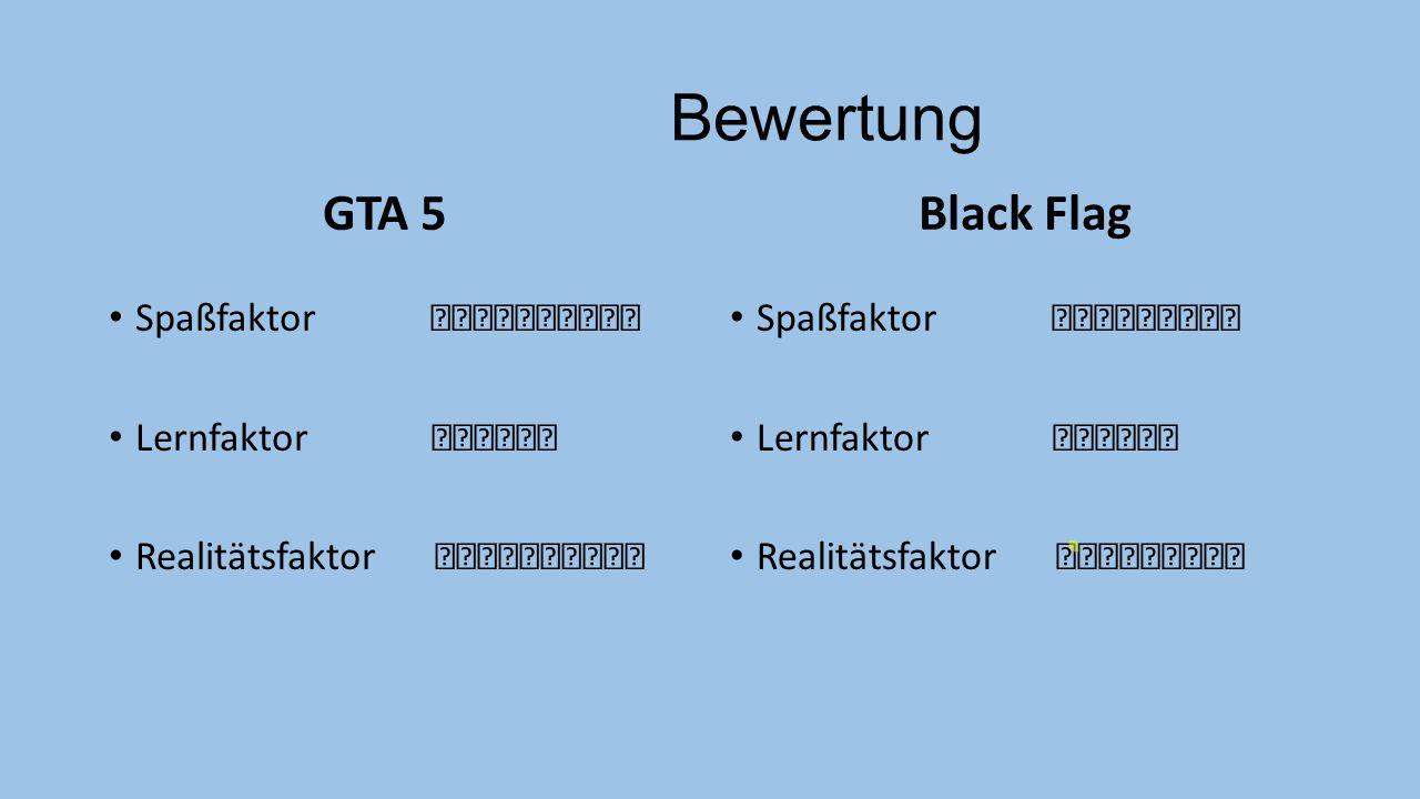Bewertung GTA 5 Spaßfaktor Lernfaktor Realitätsfaktor Black Flag Spaßfaktor Lernfaktor Realitätsfaktor