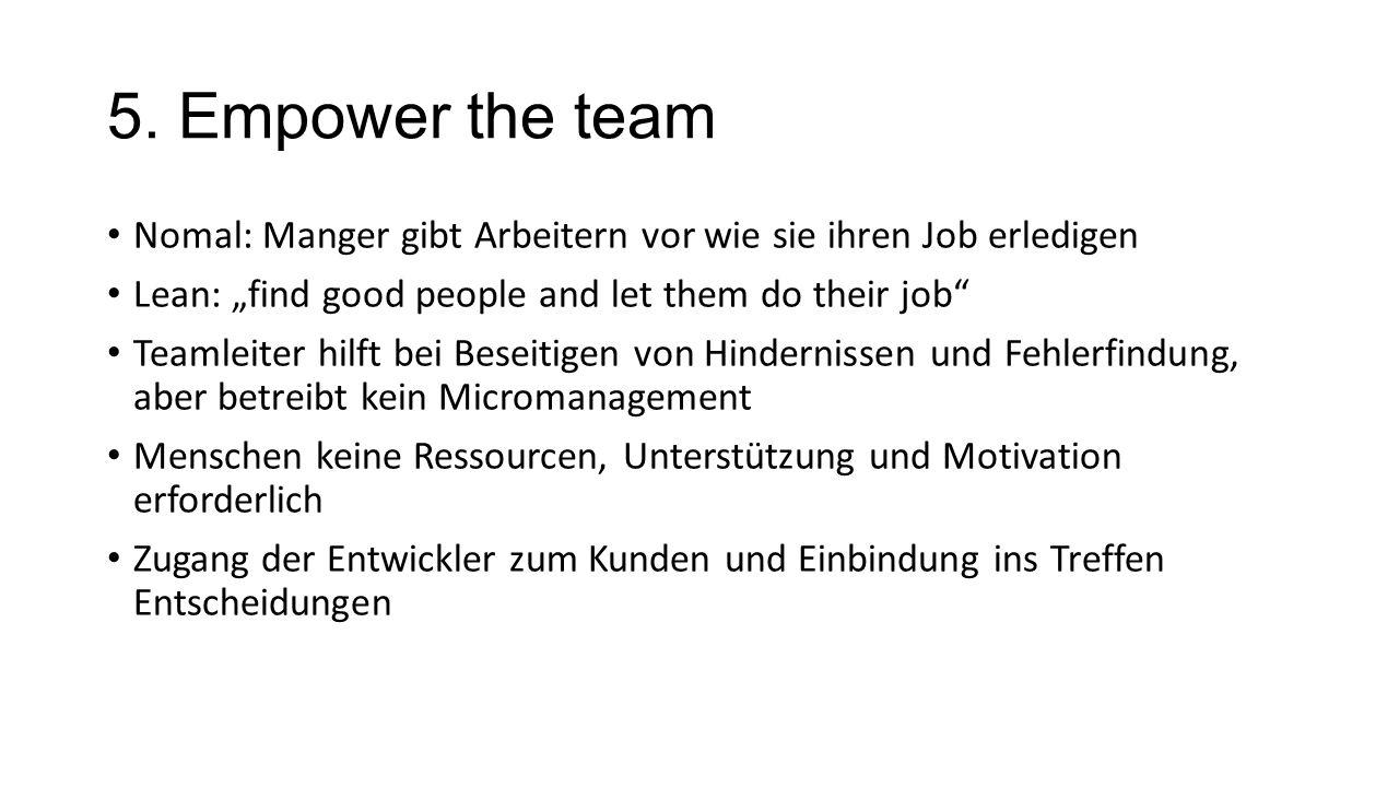 """5. Empower the team Nomal: Manger gibt Arbeitern vor wie sie ihren Job erledigen Lean: """"find good people and let them do their job"""" Teamleiter hilft b"""