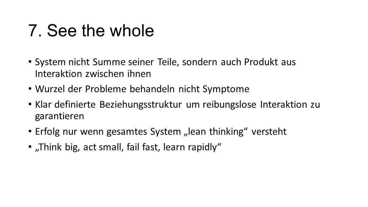 7. See the whole System nicht Summe seiner Teile, sondern auch Produkt aus Interaktion zwischen ihnen Wurzel der Probleme behandeln nicht Symptome Kla