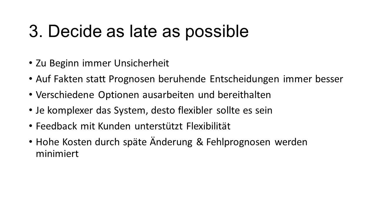 3. Decide as late as possible Zu Beginn immer Unsicherheit Auf Fakten statt Prognosen beruhende Entscheidungen immer besser Verschiedene Optionen ausa
