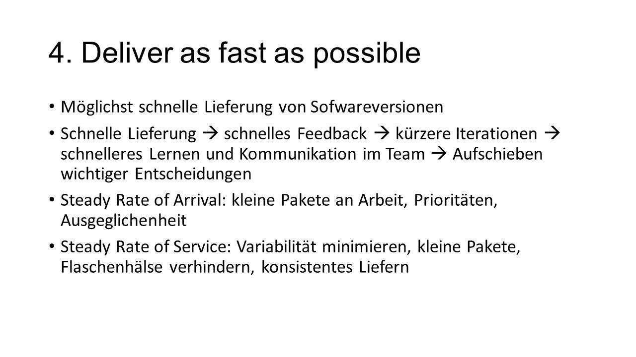4. Deliver as fast as possible Möglichst schnelle Lieferung von Sofwareversionen Schnelle Lieferung  schnelles Feedback  kürzere Iterationen  schne