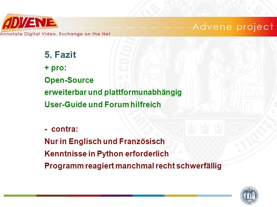 5. Fazit + pro: Open-Source erweiterbar und plattformunabhängig User-Guide und Forum hilfreich - contra: Nur in Englisch und Französisch Kenntnisse in