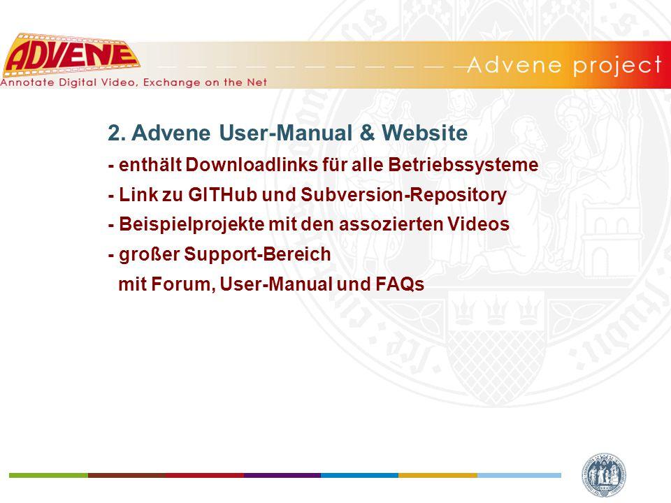 2. Advene User-Manual & Website - enthält Downloadlinks für alle Betriebssysteme - Link zu GITHub und Subversion-Repository - Beispielprojekte mit den