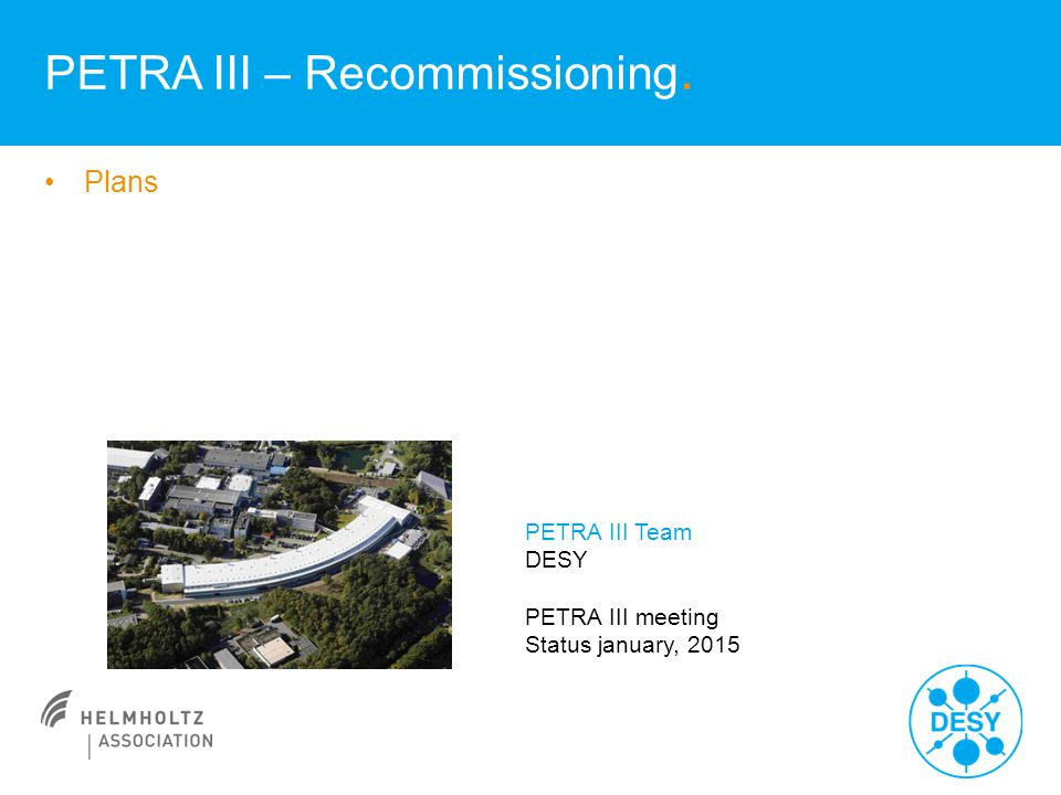 Plans PETRA III – Recommissioning. PETRA III Team DESY PETRA III meeting Status january, 2015