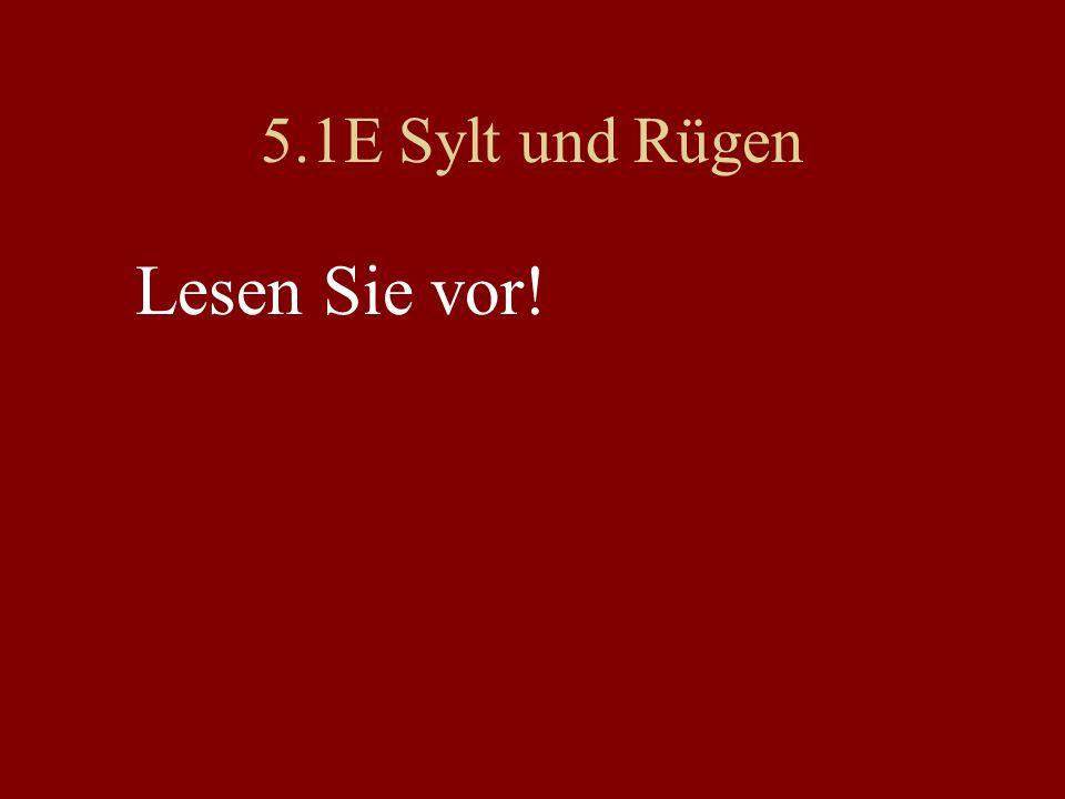 5.1E Sylt und Rügen Lesen Sie vor!