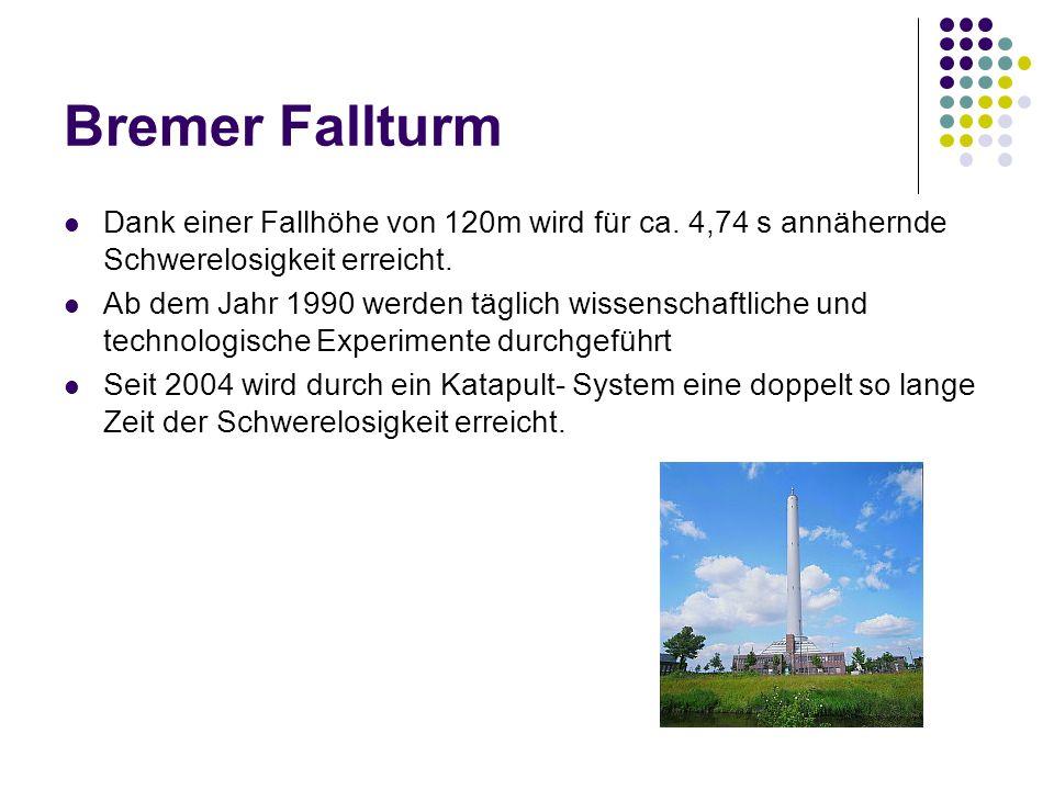 Bremer Fallturm Dank einer Fallhöhe von 120m wird für ca. 4,74 s annähernde Schwerelosigkeit erreicht. Ab dem Jahr 1990 werden täglich wissenschaftlic