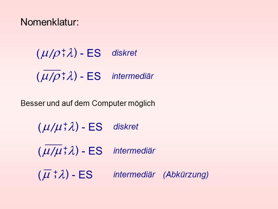 Nomenklatur: ( ) - ES  +, /  diskret ( ) - ES  +, /  intermediär ( ) - ES  +, intermediär (Abkürzung) ( ) - ES  +, /  diskret ( ) - ES  +, /  intermediär Besser und auf dem Computer möglich