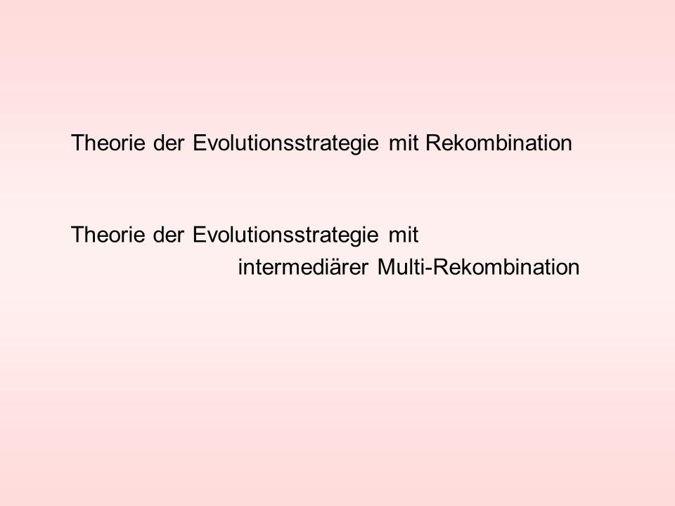Theorie der Evolutionsstrategie mit Rekombination Theorie der Evolutionsstrategie mit intermediärer Multi-Rekombination