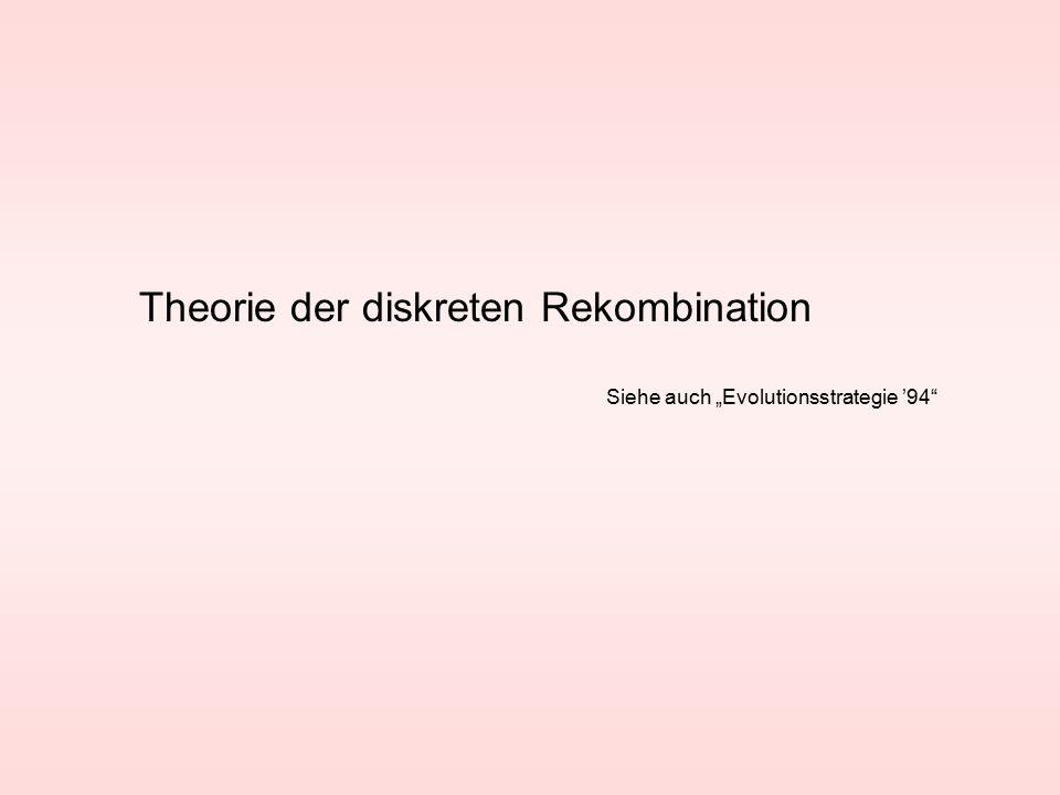 """Theorie der diskreten Rekombination Siehe auch """"Evolutionsstrategie '94"""
