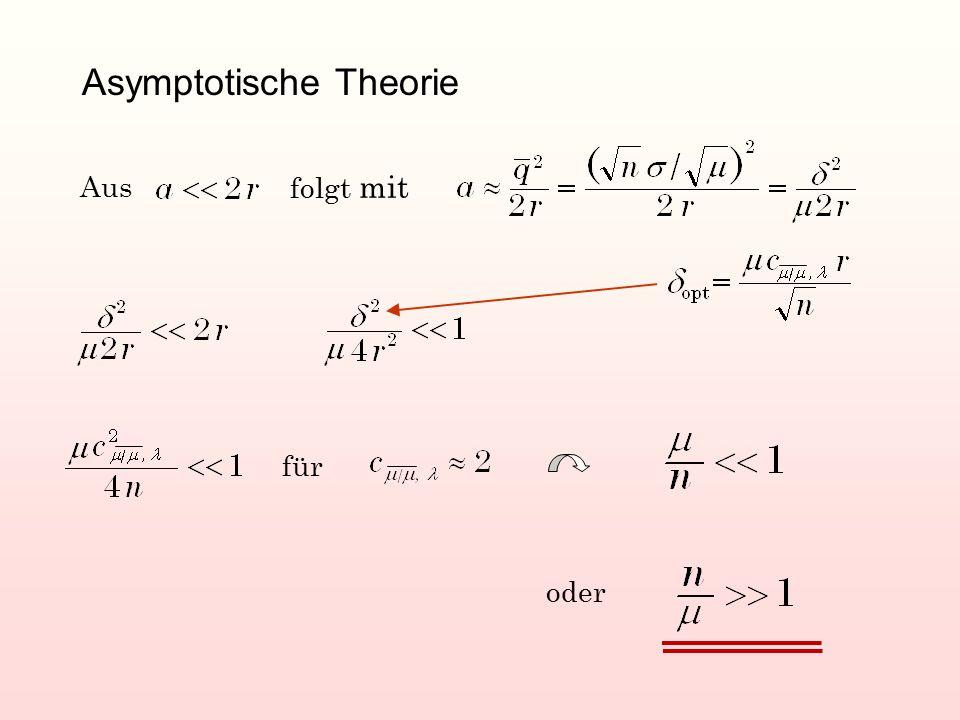 Asymptotische Theorie Aus folgt mit für oder