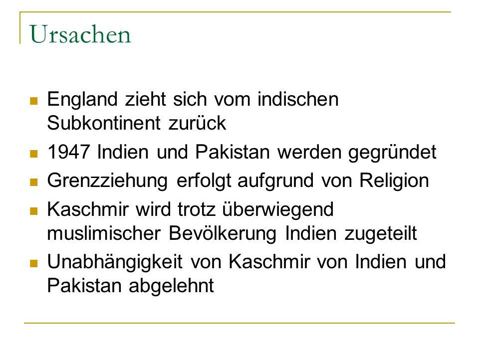 Ursachen England zieht sich vom indischen Subkontinent zurück 1947 Indien und Pakistan werden gegründet Grenzziehung erfolgt aufgrund von Religion Kas