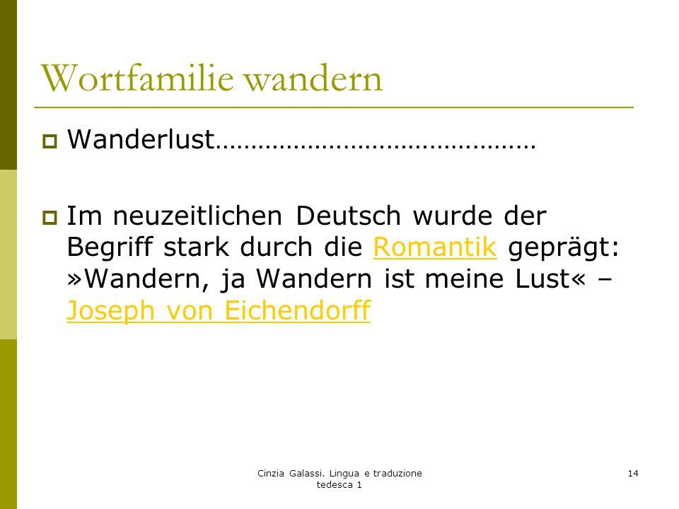 Wortfamilie wandern  Wanderlust………………………………………  Im neuzeitlichen Deutsch wurde der Begriff stark durch die Romantik geprägt: »Wandern, ja Wandern is