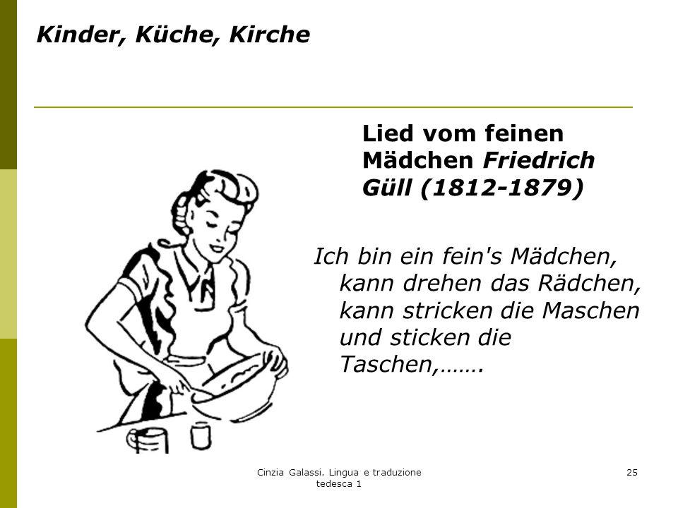 Kinder, Küche, Kirche Lied vom feinen Mädchen Friedrich Güll (1812-1879) Ich bin ein fein's Mädchen, kann drehen das Rädchen, kann stricken die Masche