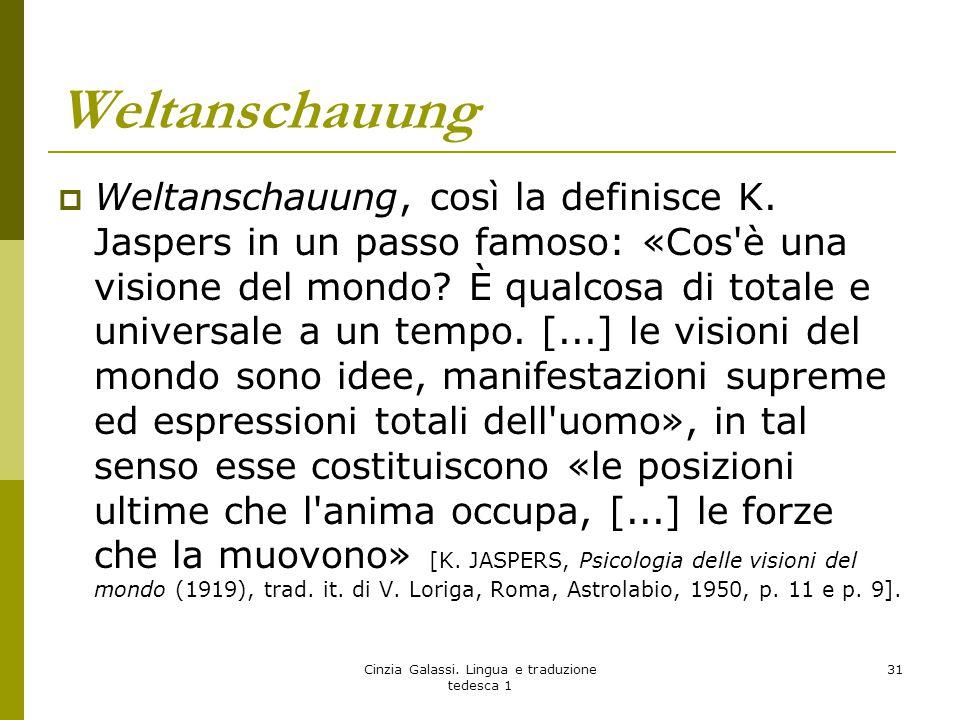 Weltanschauung  Weltanschauung, così la definisce K. Jaspers in un passo famoso: «Cos'è una visione del mondo? È qualcosa di totale e universale a un