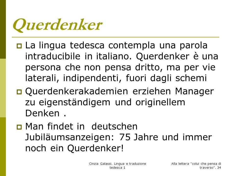 Querdenker  La lingua tedesca contempla una parola intraducibile in italiano. Querdenker è una persona che non pensa dritto, ma per vie laterali, ind