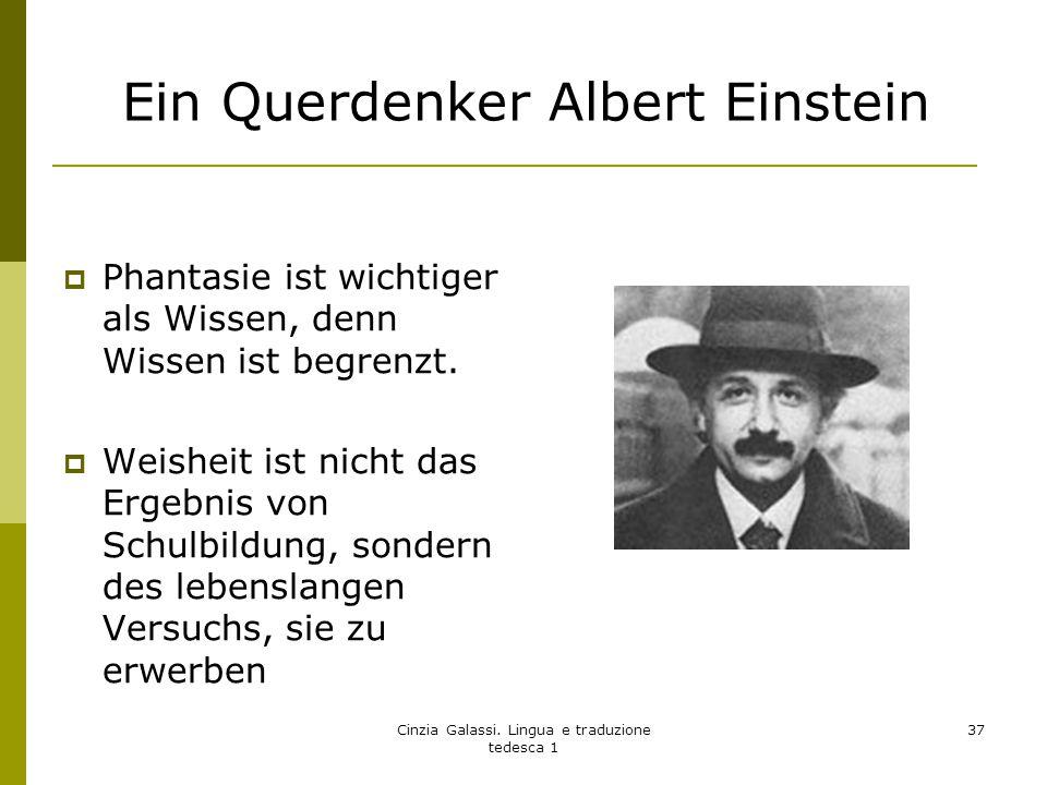 Ein Querdenker Albert Einstein  Phantasie ist wichtiger als Wissen, denn Wissen ist begrenzt.  Weisheit ist nicht das Ergebnis von Schulbildung, son