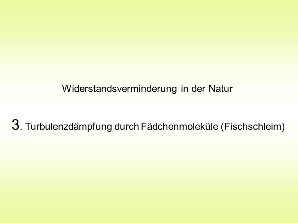 Widerstandsverminderung in der Natur 3. Turbulenzdämpfung durch Fädchenmoleküle (Fischschleim)