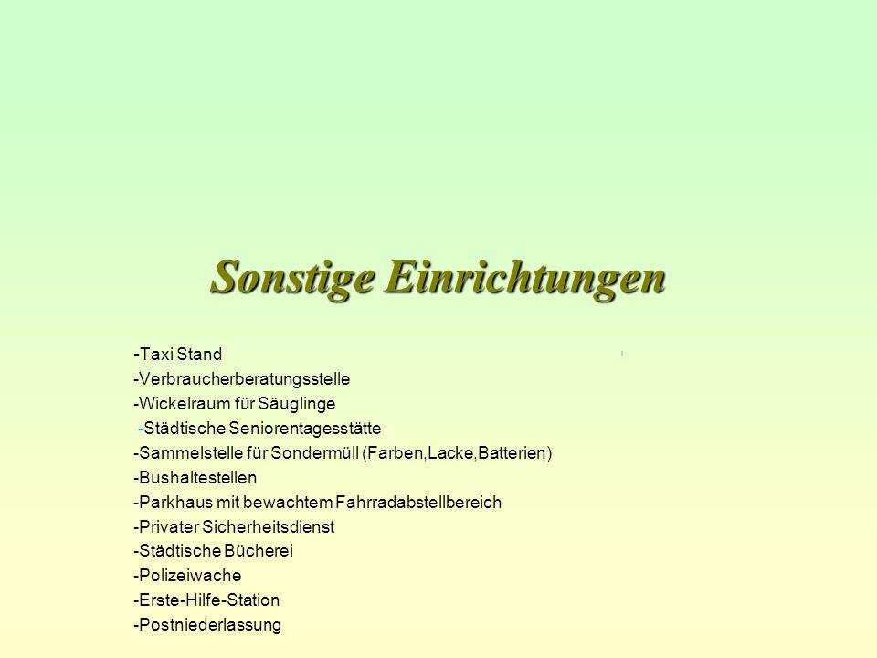 Sonstige Einrichtungen - Taxi Stand -Verbraucherberatungsstelle -Wickelraum für Säuglinge -Städtische Seniorentagesstätte -Sammelstelle für Sondermüll