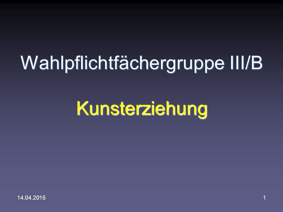 14.04.20151 Wahlpflichtfächergruppe III/B Kunsterziehung