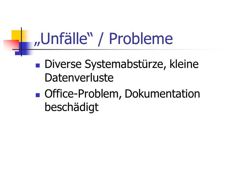 """""""Unfälle"""" / Probleme Diverse Systemabstürze, kleine Datenverluste Office-Problem, Dokumentation beschädigt"""