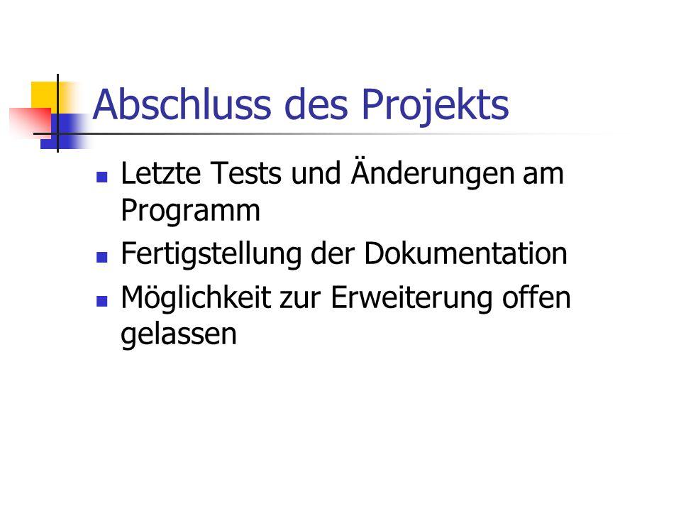 Abschluss des Projekts Letzte Tests und Änderungen am Programm Fertigstellung der Dokumentation Möglichkeit zur Erweiterung offen gelassen