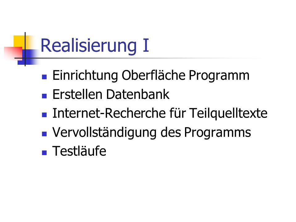 Realisierung I Einrichtung Oberfläche Programm Erstellen Datenbank Internet-Recherche für Teilquelltexte Vervollständigung des Programms Testläufe