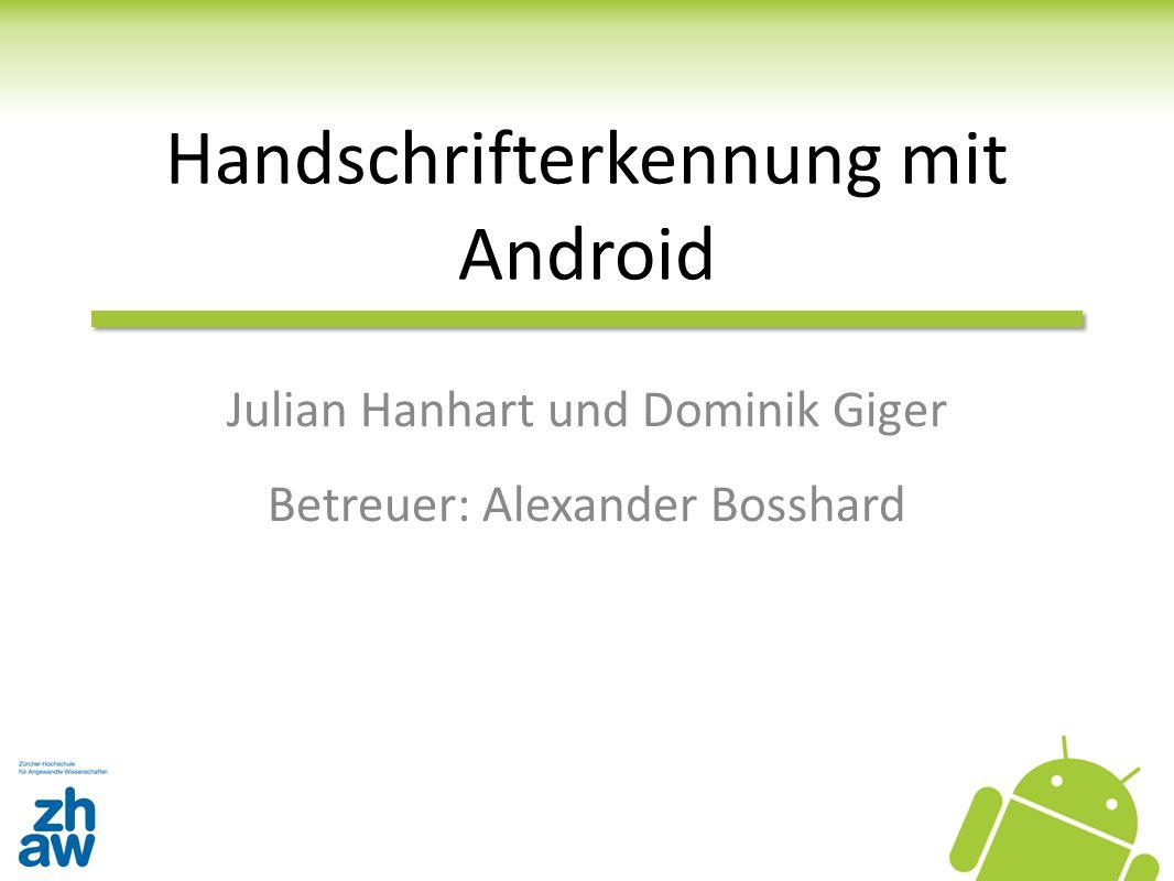 Handschrifterkennung mit Android Julian Hanhart und Dominik Giger Betreuer: Alexander Bosshard