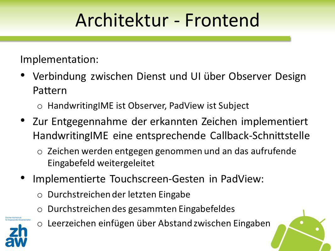 Architektur - Frontend Implementation: Verbindung zwischen Dienst und UI über Observer Design Pattern o HandwritingIME ist Observer, PadView ist Subje