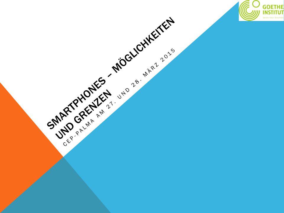 SMARTPHONES – MÖGLICHKEITEN UND GRENZEN CEP-PALMA AM 27. UND 28. MÄRZ 2015