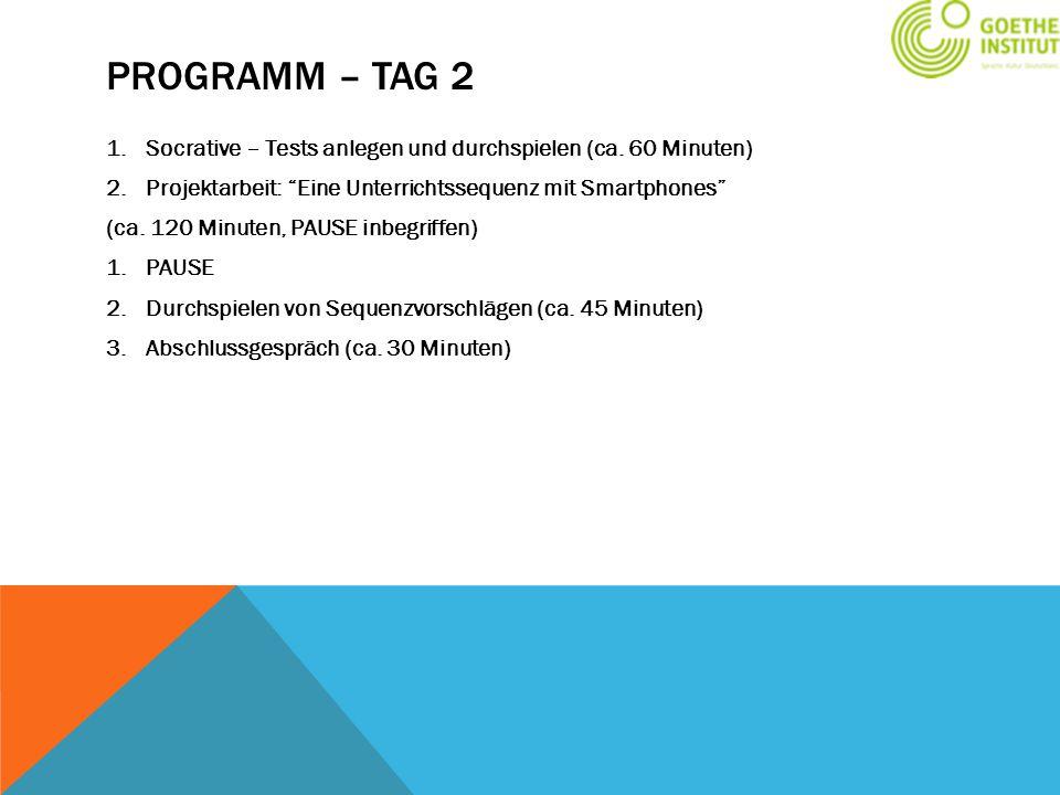 """PROGRAMM – TAG 2 1.Socrative – Tests anlegen und durchspielen (ca. 60 Minuten) 2.Projektarbeit: """"Eine Unterrichtssequenz mit Smartphones"""" (ca. 120 Min"""