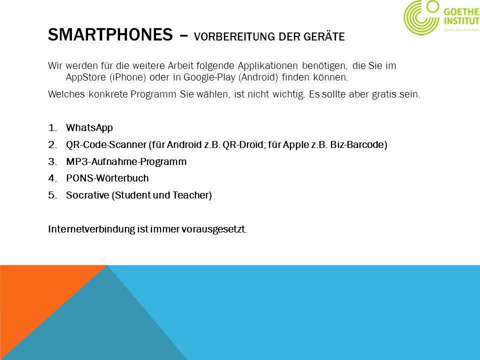 SMARTPHONES – VORBEREITUNG DER GERÄTE Wir werden für die weitere Arbeit folgende Applikationen benötigen, die Sie im AppStore (iPhone) oder in Google-