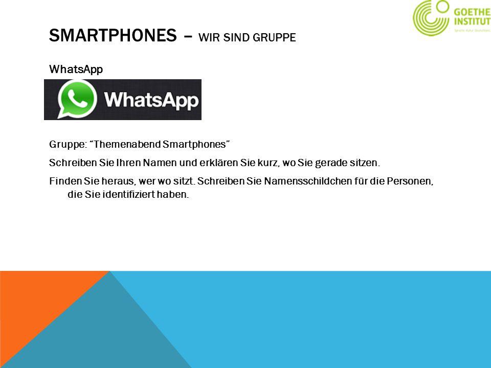 """SMARTPHONES – WIR SIND GRUPPE WhatsApp Gruppe: """"Themenabend Smartphones"""" Schreiben Sie Ihren Namen und erklären Sie kurz, wo Sie gerade sitzen. Finden"""