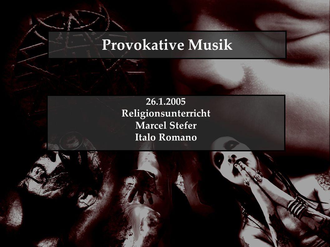 Provokative Musik 26.1.2005 Religionsunterricht Marcel Stefer Italo Romano