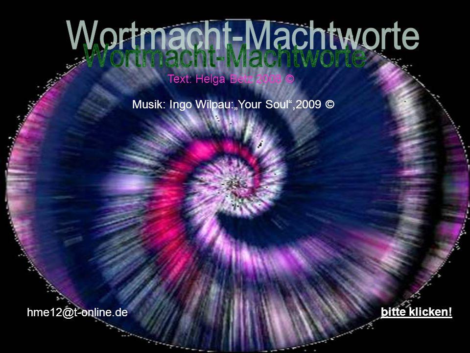 "Text: Helga Betz 2008 © Musik: Ingo Wilpau:""Your Soul ,2009 © hme12@t-online.de bitte klicken!"