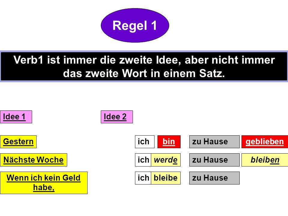 Regel 1 Verb1 ist immer die zweite Idee, aber nicht immer das zweite Wort in einem Satz.