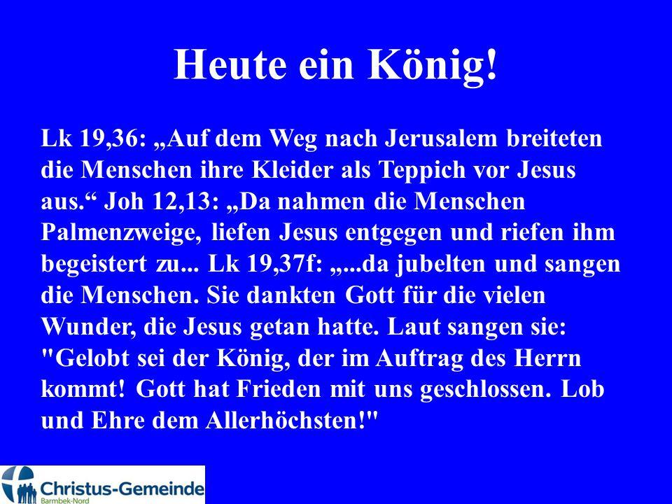 """Heute ein König! Lk 19,36: """"Auf dem Weg nach Jerusalem breiteten die Menschen ihre Kleider als Teppich vor Jesus aus."""" Joh 12,13: """"Da nahmen die Mensc"""