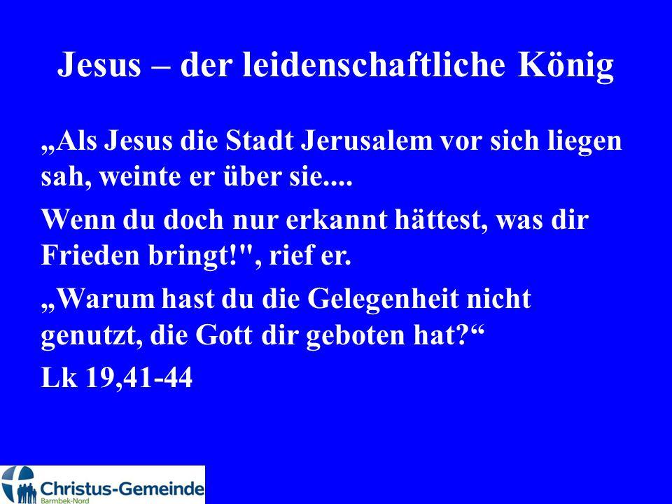 """Jesus – der leidenschaftliche König """"Als Jesus die Stadt Jerusalem vor sich liegen sah, weinte er über sie.... Wenn du doch nur erkannt hättest, was d"""