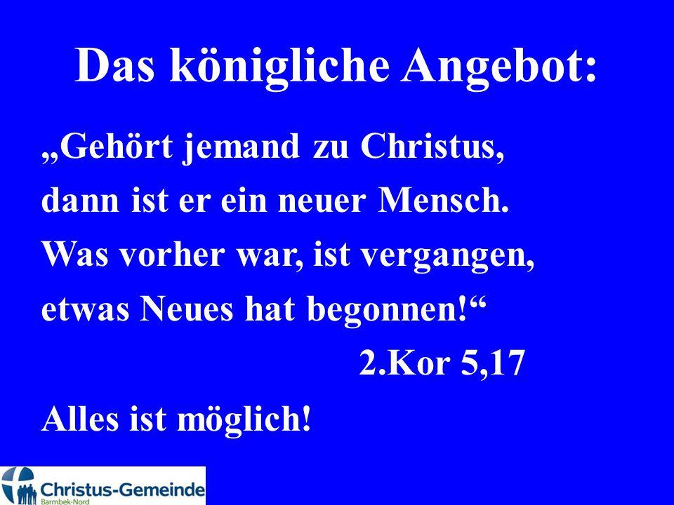 """Das königliche Angebot: """"Gehört jemand zu Christus, dann ist er ein neuer Mensch. Was vorher war, ist vergangen, etwas Neues hat begonnen!"""" 2.Kor 5,17"""