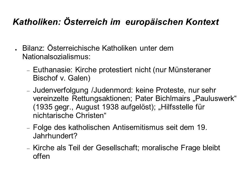 Katholiken: Österreich im europäischen Kontext ● Bilanz: Österreichische Katholiken unter dem Nationalsozialismus:  Euthanasie: Kirche protestiert nicht (nur Münsteraner Bischof v.